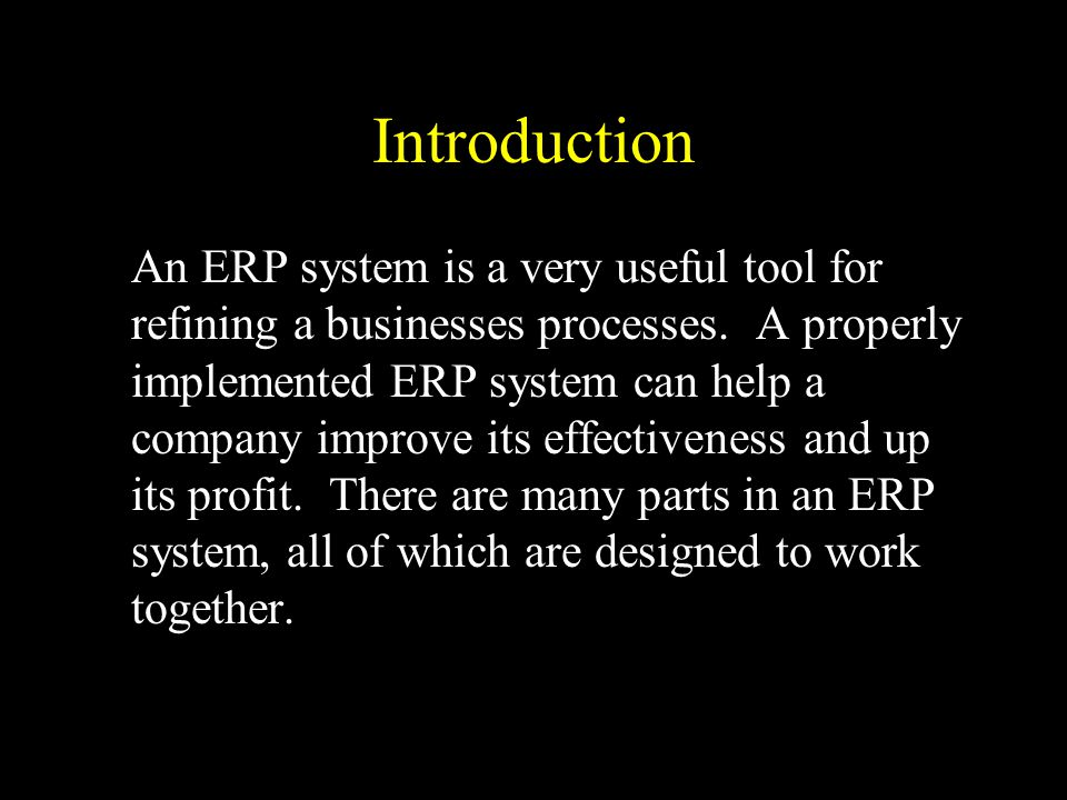 Introduction An ERP system is a very useful tool for refining a businesses processes.