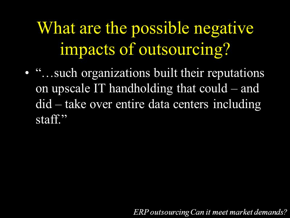 What are the possible negative impacts of outsourcing.