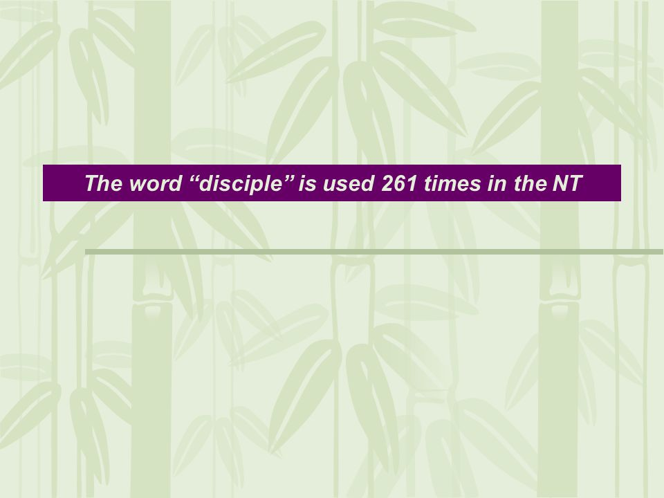 The word disciple is used 261 times in the NT