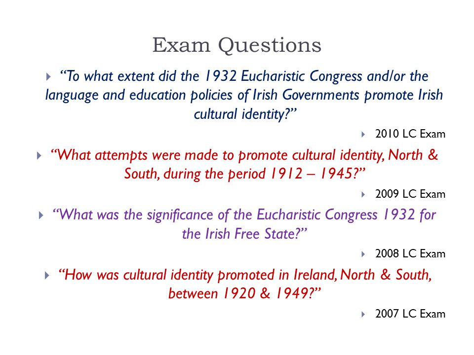 """Exam Questions  """"To what extent did the 1932 Eucharistic Congress and/or the language and education policies of Irish Governments promote Irish cultu"""