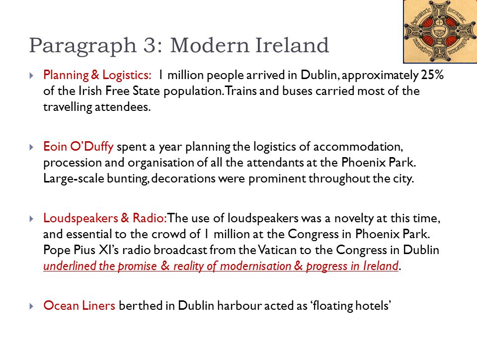 Paragraph 3: Modern Ireland  Planning & Logistics: 1 million people arrived in Dublin, approximately 25% of the Irish Free State population. Trains a