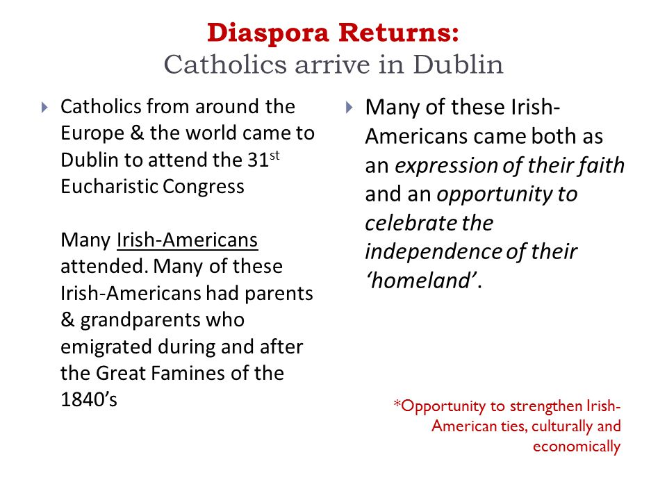 Diaspora Returns: Catholics arrive in Dublin  Catholics from around the Europe & the world came to Dublin to attend the 31 st Eucharistic Congress Ma