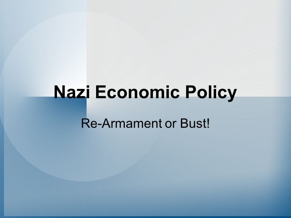 Nazi Economic Policy Re-Armament or Bust!