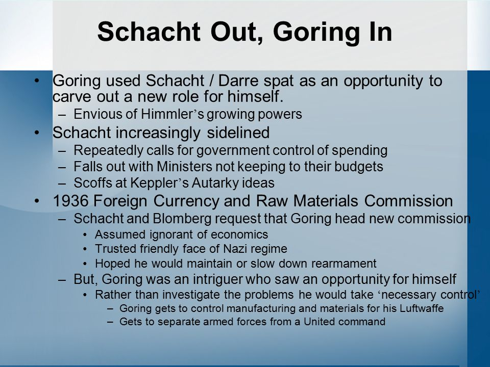 Schacht Out, Goring In Goring used Schacht / Darre spat as an opportunity to carve out a new role for himself.