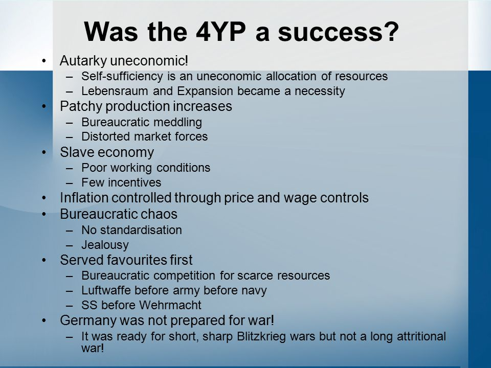 Was the 4YP a success? Autarky uneconomic! –Self-sufficiency is an uneconomic allocation of resources –Lebensraum and Expansion became a necessity Pat