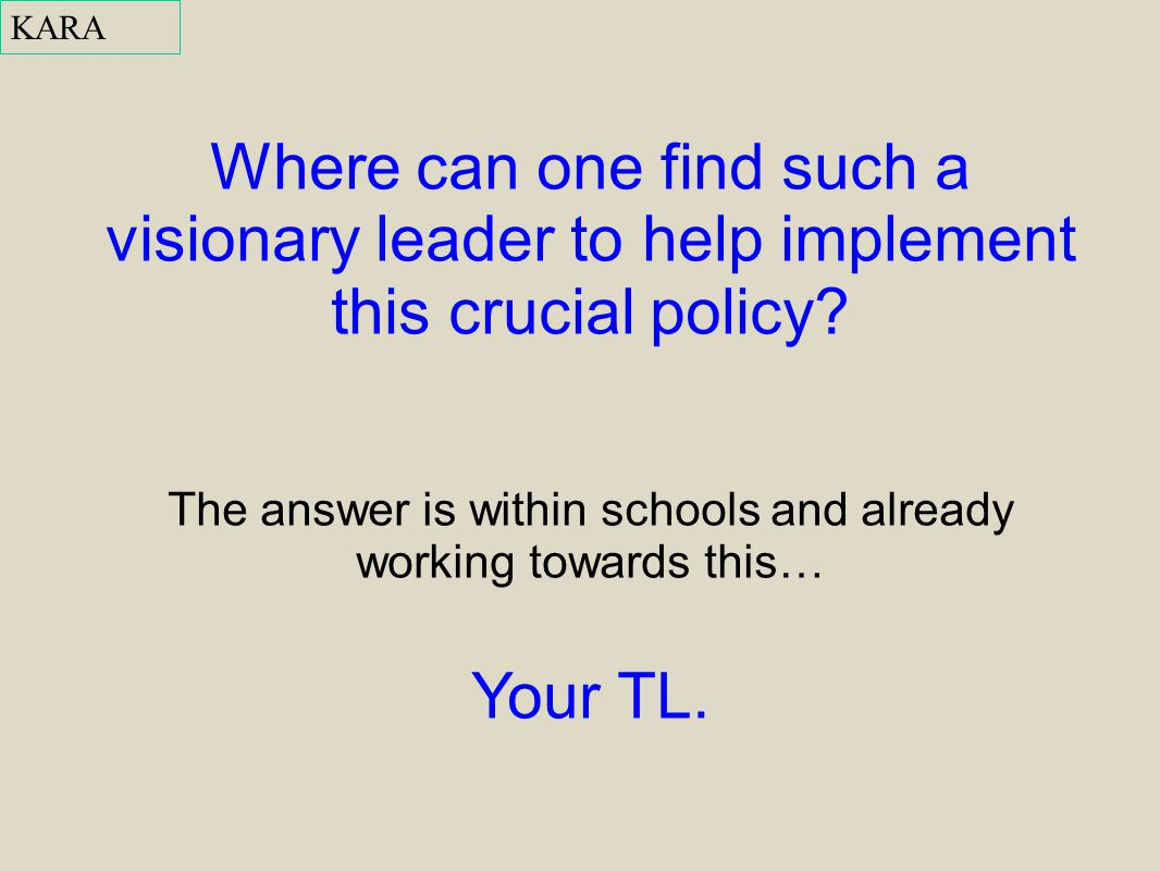 Where can one find such a visionary leader to help implement this crucial policy? The answer is within schools and already working towards this… Your