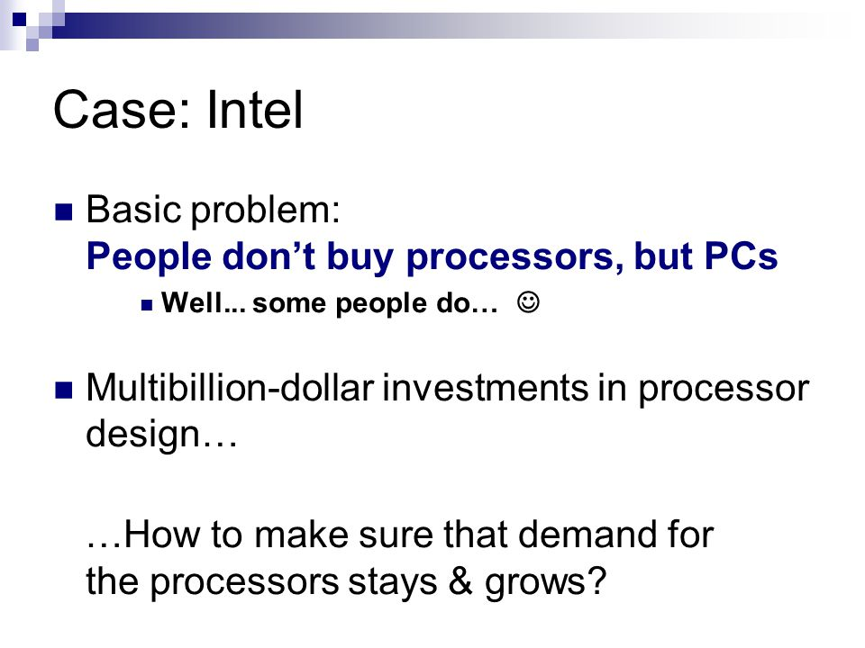 Case: Intel Basic problem: People don't buy processors, but PCs Well...