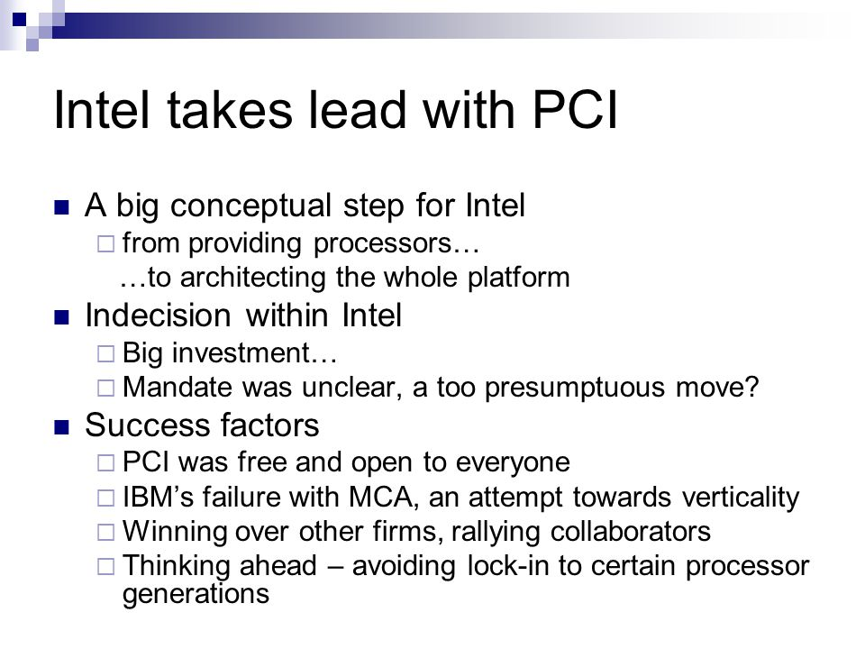 Intel takes lead with PCI A big conceptual step for Intel  from providing processors… …to architecting the whole platform Indecision within Intel  Big investment…  Mandate was unclear, a too presumptuous move.