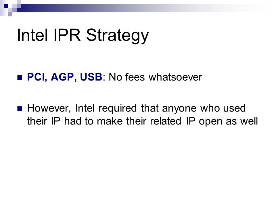 Intel IPR Strategy PCI, AGP, USB: No fees whatsoever However, Intel required that anyone who used their IP had to make their related IP open as well