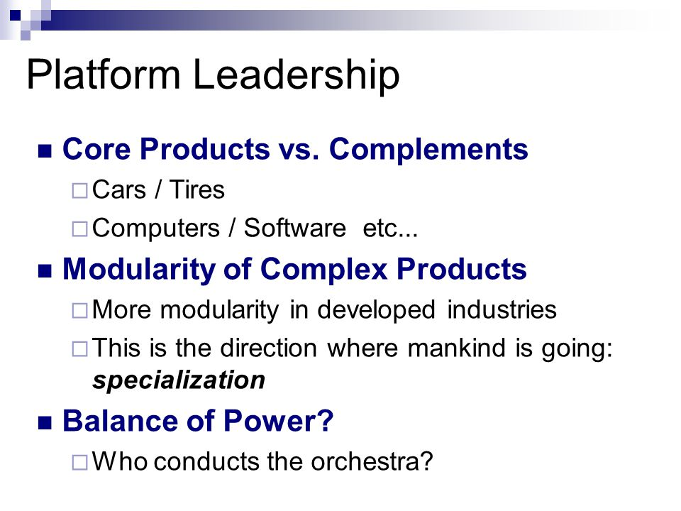 Platform Leadership Core Products vs. Complements  Cars / Tires  Computers / Software etc...