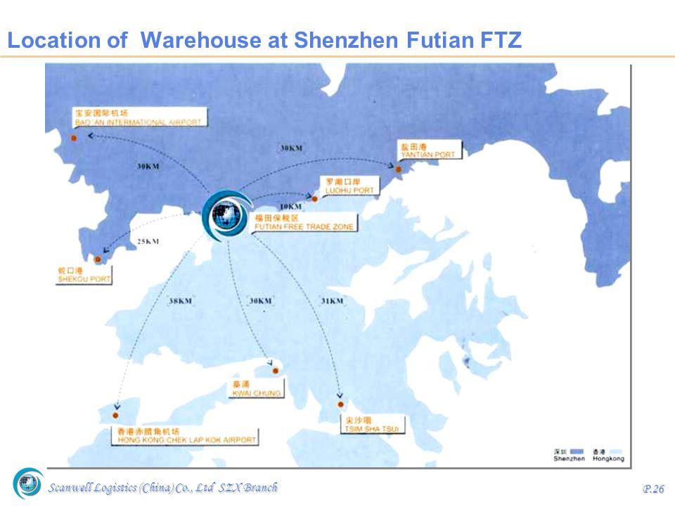 Scanwell Logistics (China) Co., Ltd SZX Branch P.26 Location of Warehouse at Shenzhen Futian FTZ