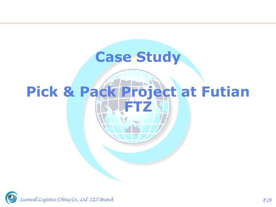 Scanwell Logistics (China) Co., Ltd SZX Branch P.29 Case Study Pick & Pack Project at Futian FTZ