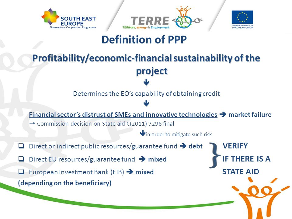 Definition of PPP Profitability/economic-financial sustainability of the project  Determines the EO's capability of obtaining credit  Financial sect