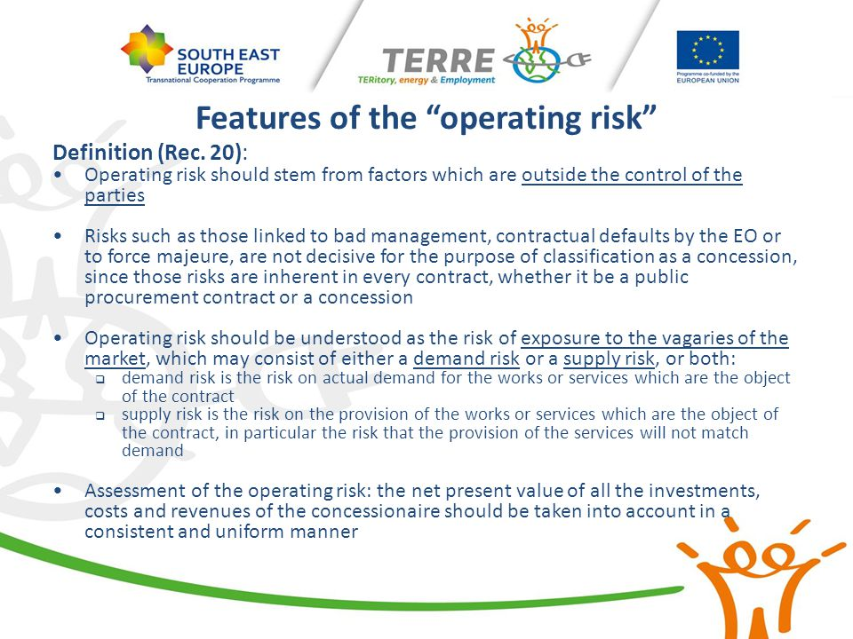 "Features of the ""operating risk"" Definition (Rec. 20): Operating risk should stem from factors which are outside the control of the parties Risks such"