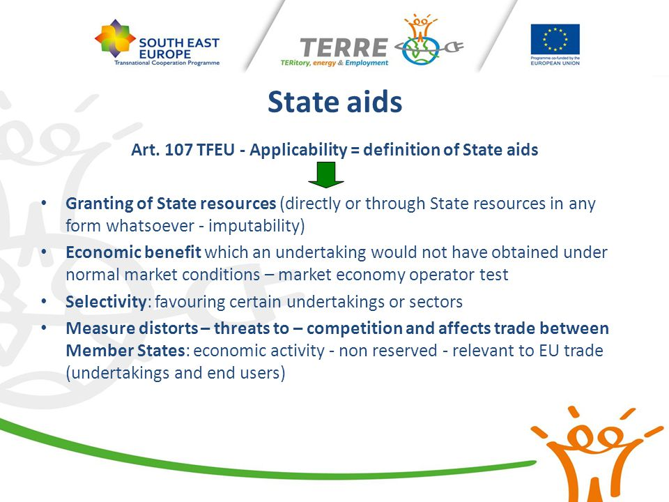 State aids Art. 107 TFEU - Applicability = definition of State aids Granting of State resources (directly or through State resources in any form whats