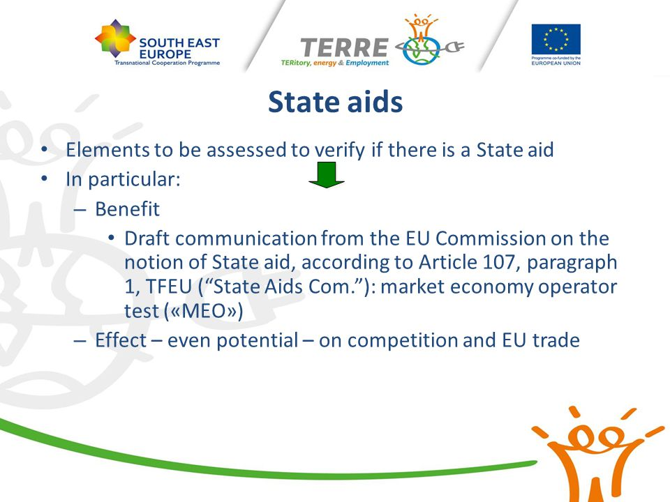 State aids Elements to be assessed to verify if there is a State aid In particular: – Benefit Draft communication from the EU Commission on the notion