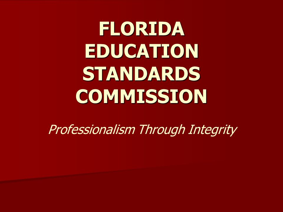 Professionalism Through Integrity FLORIDA EDUCATION STANDARDS COMMISSION