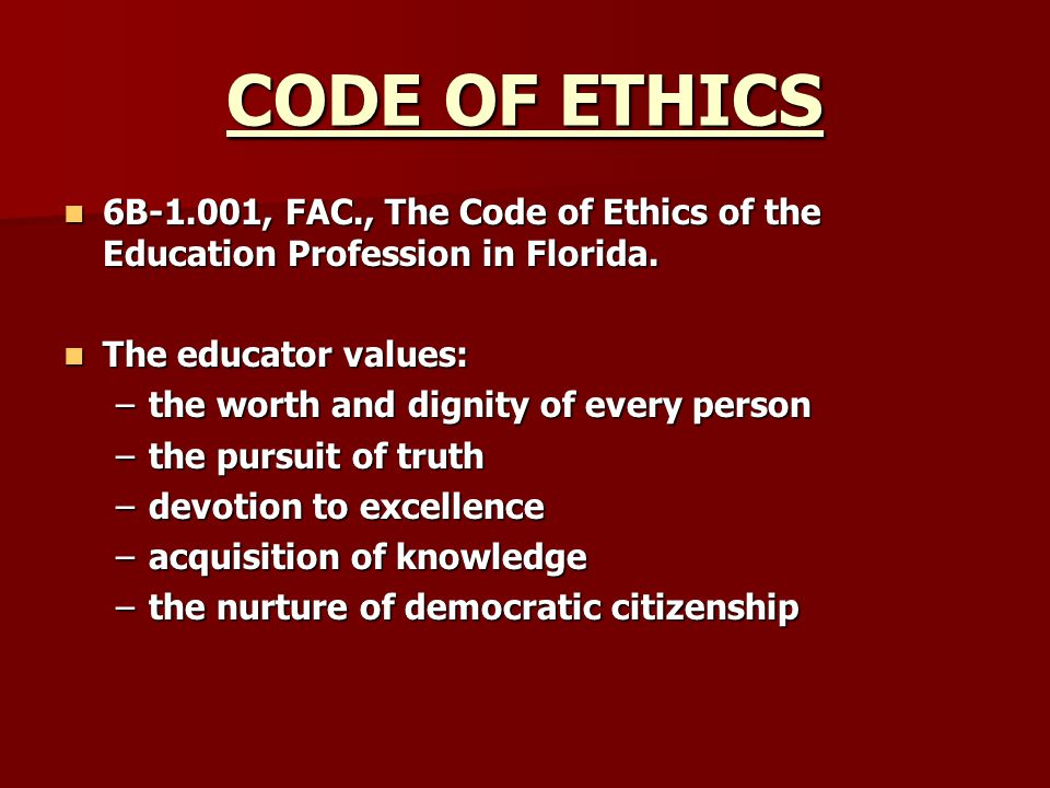 CODE OF ETHICS 6B-1.001, FAC., The Code of Ethics of the Education Profession in Florida. 6B-1.001, FAC., The Code of Ethics of the Education Professi