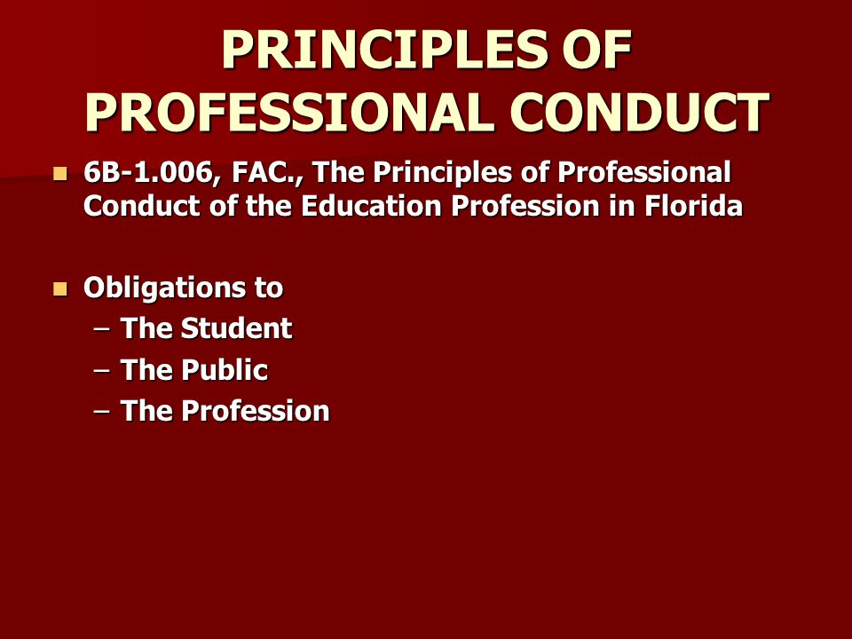 PRINCIPLES OF PROFESSIONAL CONDUCT 6B-1.006, FAC., The Principles of Professional Conduct of the Education Profession in Florida 6B-1.006, FAC., The P