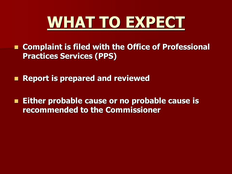 WHAT TO EXPECT Complaint is filed with the Office of Professional Practices Services (PPS) Complaint is filed with the Office of Professional Practice