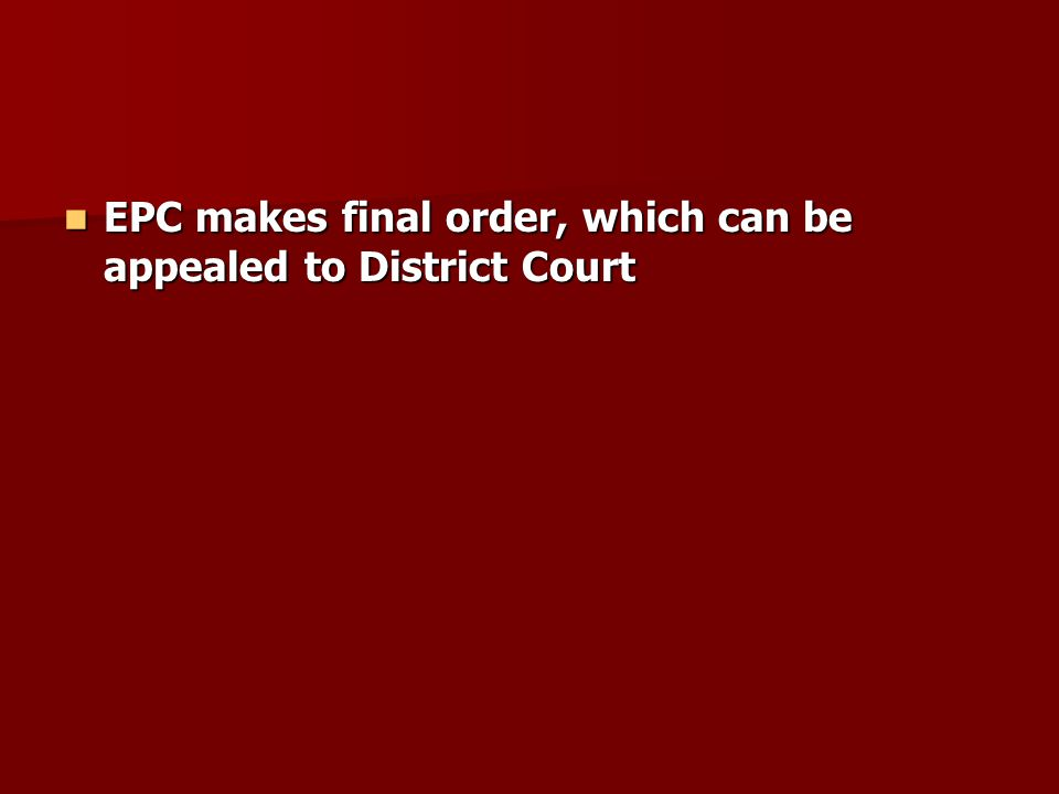 EPC makes final order, which can be appealed to District Court EPC makes final order, which can be appealed to District Court