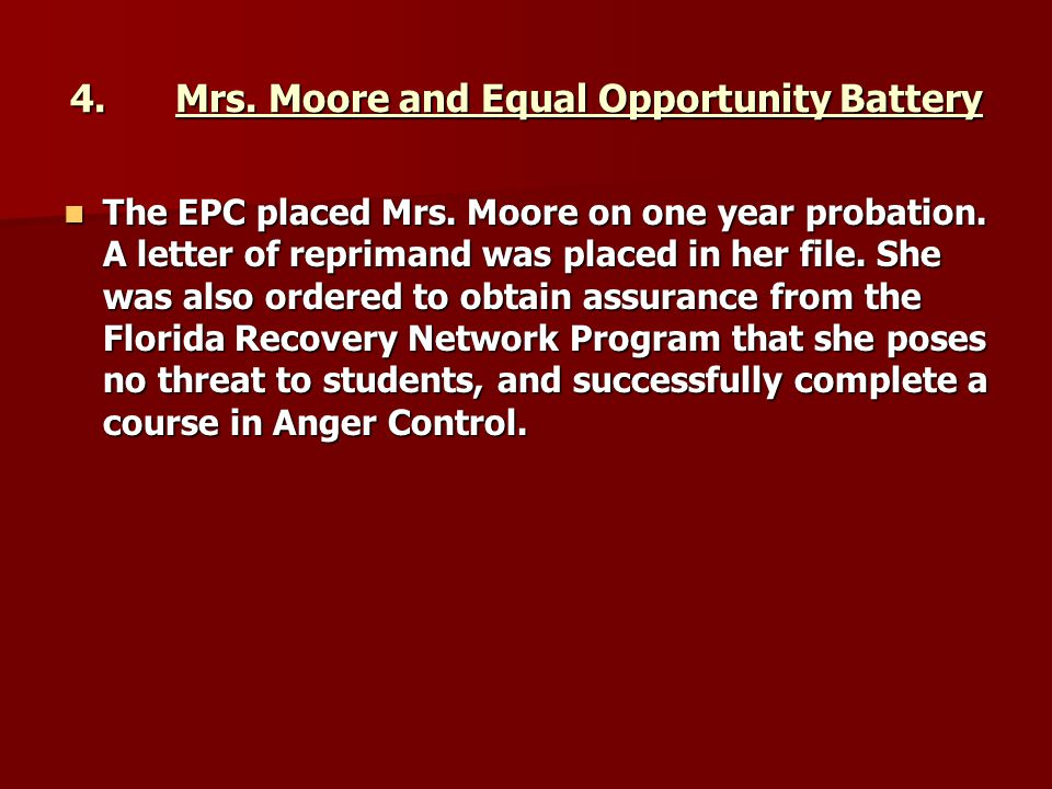 4.Mrs. Moore and Equal Opportunity Battery The EPC placed Mrs. Moore on one year probation. A letter of reprimand was placed in her file. She was also