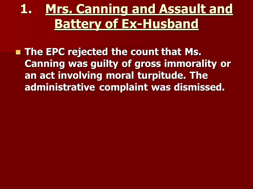 1.Mrs. Canning and Assault and Battery of Ex-Husband The EPC rejected the count that Ms. Canning was guilty of gross immorality or an act involving mo