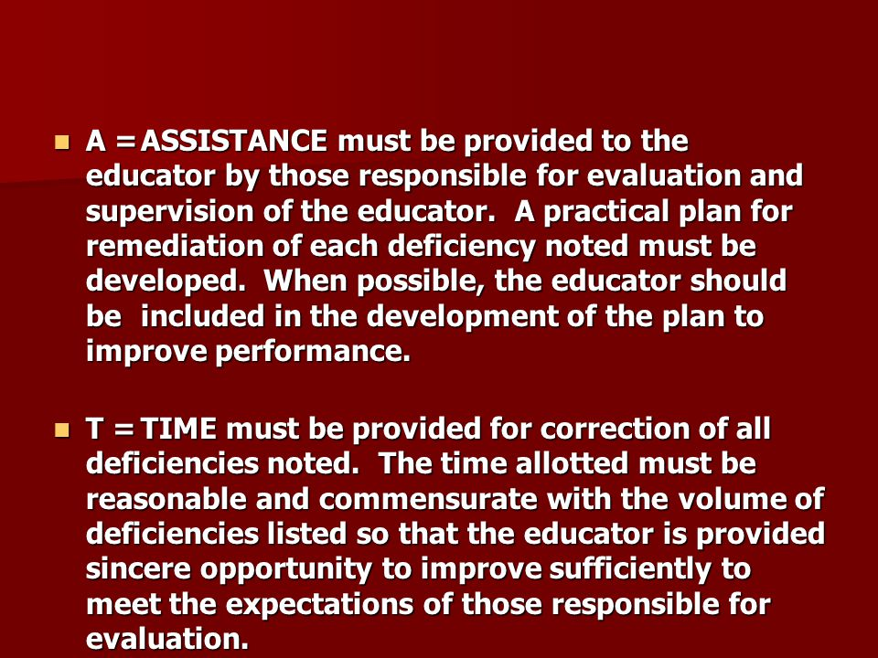 A =ASSISTANCE must be provided to the educator by those responsible for evaluation and supervision of the educator. A practical plan for remediation o