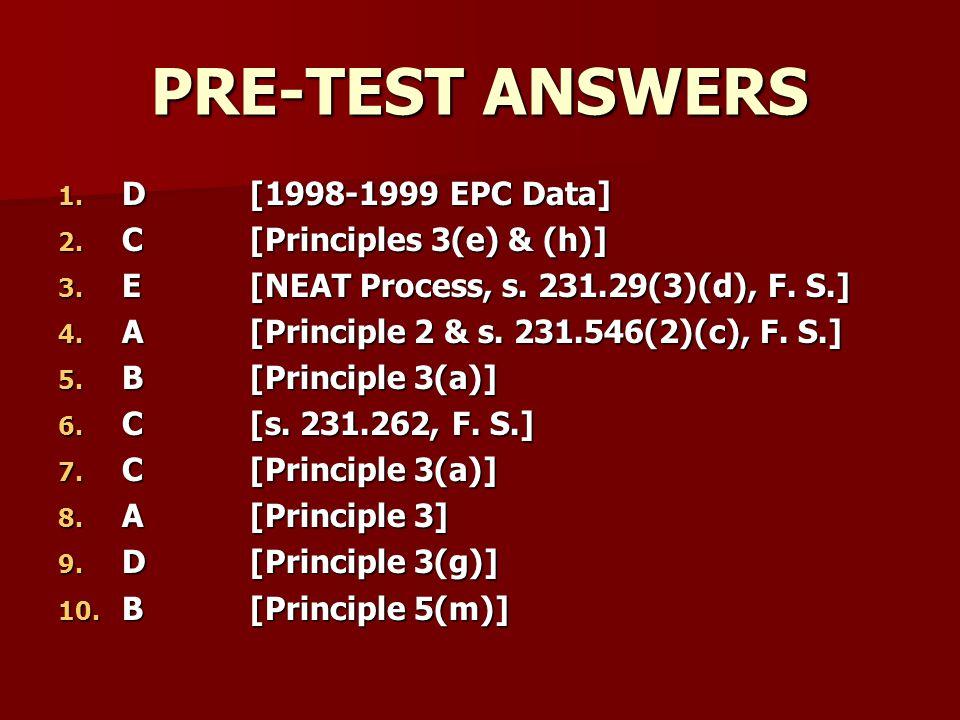 1. D[1998-1999 EPC Data] 2. C [Principles 3(e) & (h)] 3. E[NEAT Process, s. 231.29(3)(d), F. S.] 4. A [Principle 2 & s. 231.546(2)(c), F. S.] 5. B [Pr
