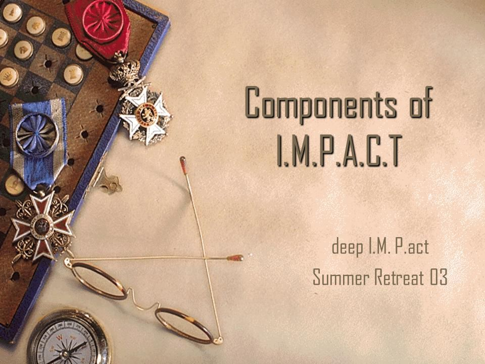 Components of I.M.P.A.C.T deep I.M. P.act Summer Retreat 03