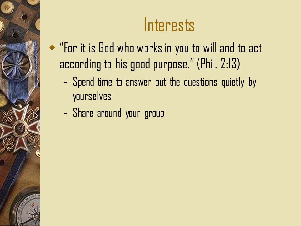 Interests  For it is God who works in you to will and to act according to his good purpose. (Phil.