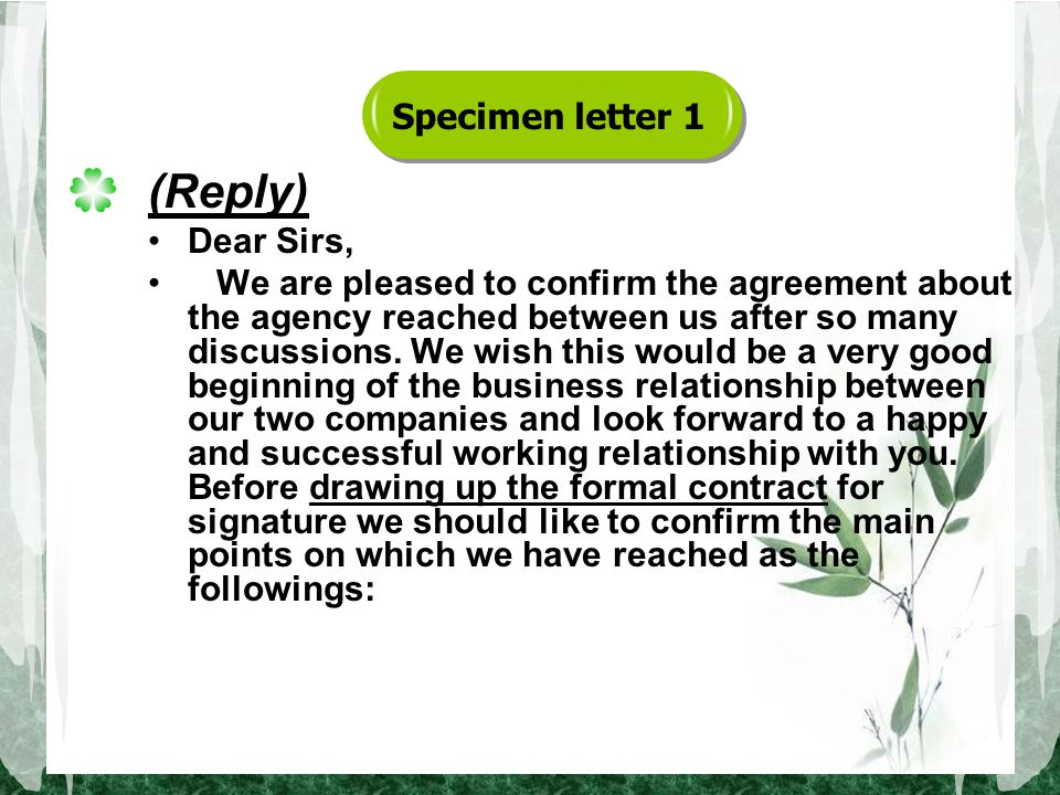 (Reply) Dear Sirs, We are pleased to confirm the agreement about the agency reached between us after so many discussions.