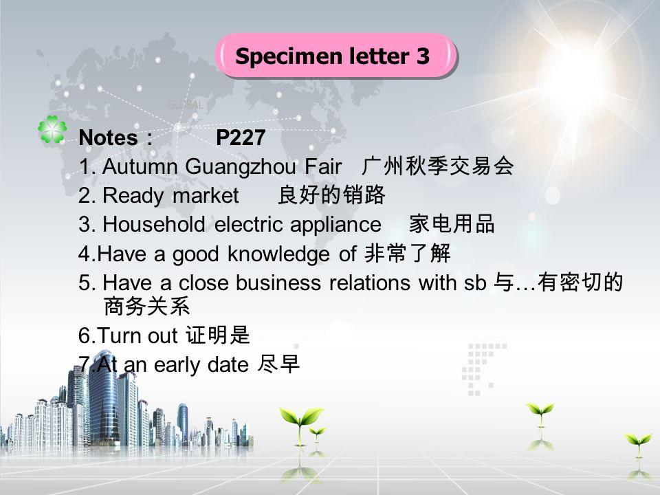 Notes : P227 1.Autumn Guangzhou Fair 广州秋季交易会 2. Ready market 良好的销路 3.