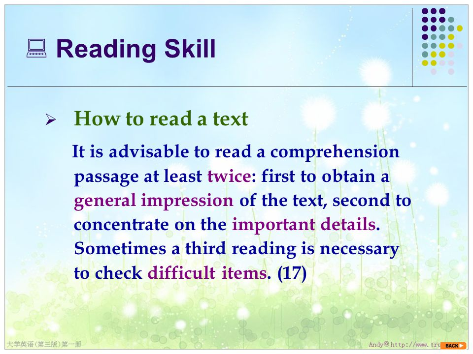  How to read a text It is advisable to read a comprehension passage at least twice: first to obtain a general impression of the text, second to concentrate on the important details.