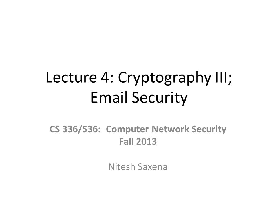 Security of HMAC Security related to the collision resistance of the underlying hash function http://www.cse.ucsd.edu/~mihir/papers/hma c.html 224/27/2015Lecture 4: Crypto, and Email Security