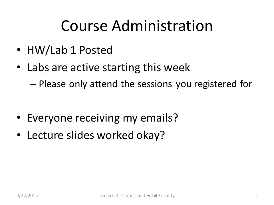 Course Administration HW/Lab 1 Posted Labs are active starting this week – Please only attend the sessions you registered for Everyone receiving my emails.