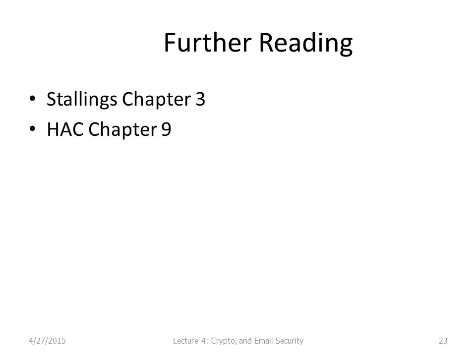 Further Reading Stallings Chapter 3 HAC Chapter 9 234/27/2015Lecture 4: Crypto, and Email Security