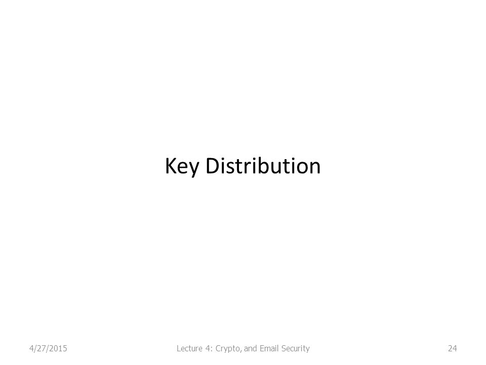 Key Distribution 4/27/2015Lecture 4: Crypto, and Email Security24
