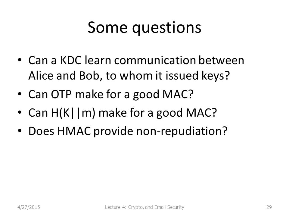 Some questions Can a KDC learn communication between Alice and Bob, to whom it issued keys.