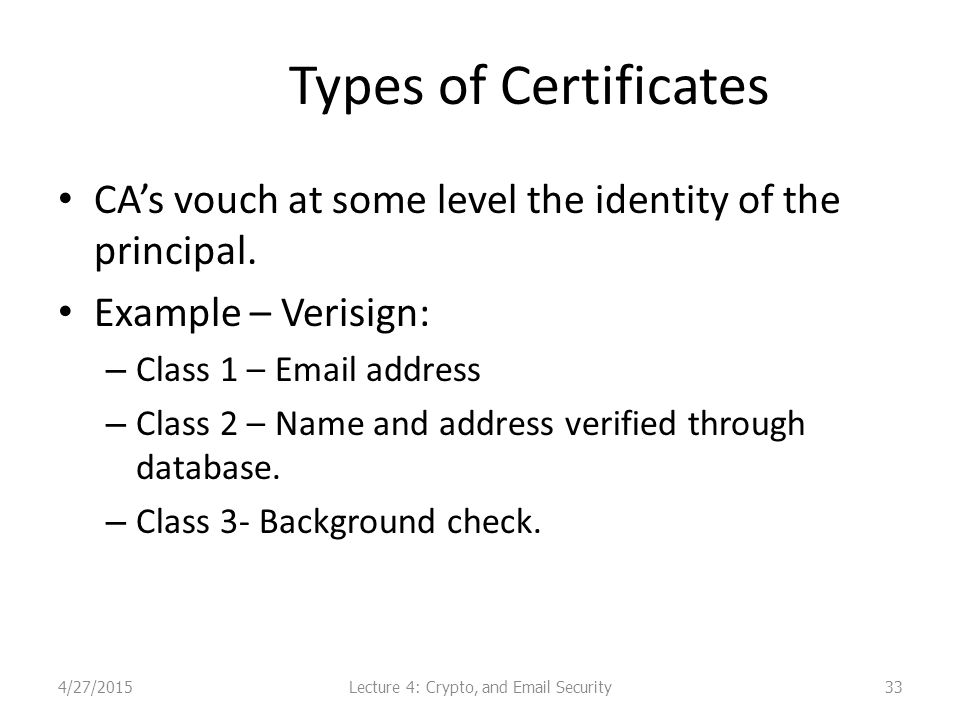 Types of Certificates CA's vouch at some level the identity of the principal.