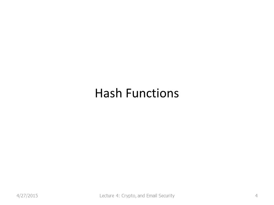 Hash Functions 4/27/2015Lecture 4: Crypto, and Email Security4