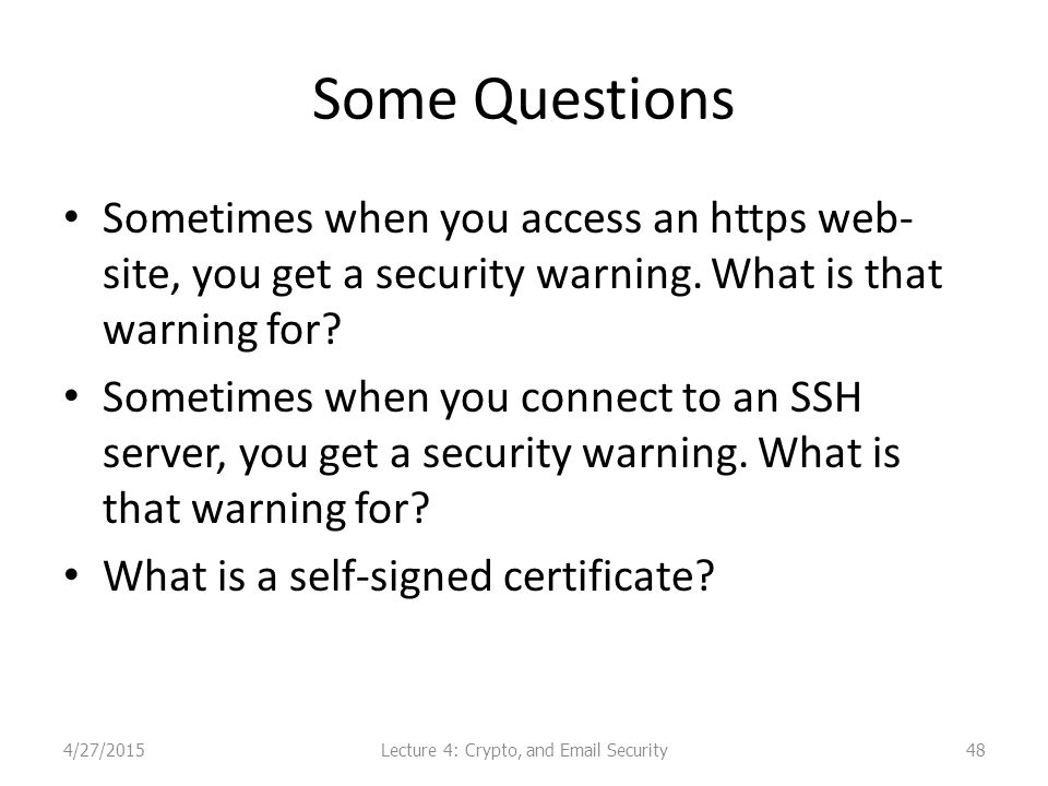 Some Questions Sometimes when you access an https web- site, you get a security warning.