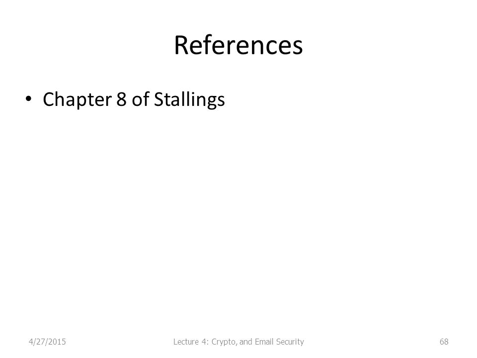 References Chapter 8 of Stallings Lecture 4: Crypto, and Email Security4/27/201568