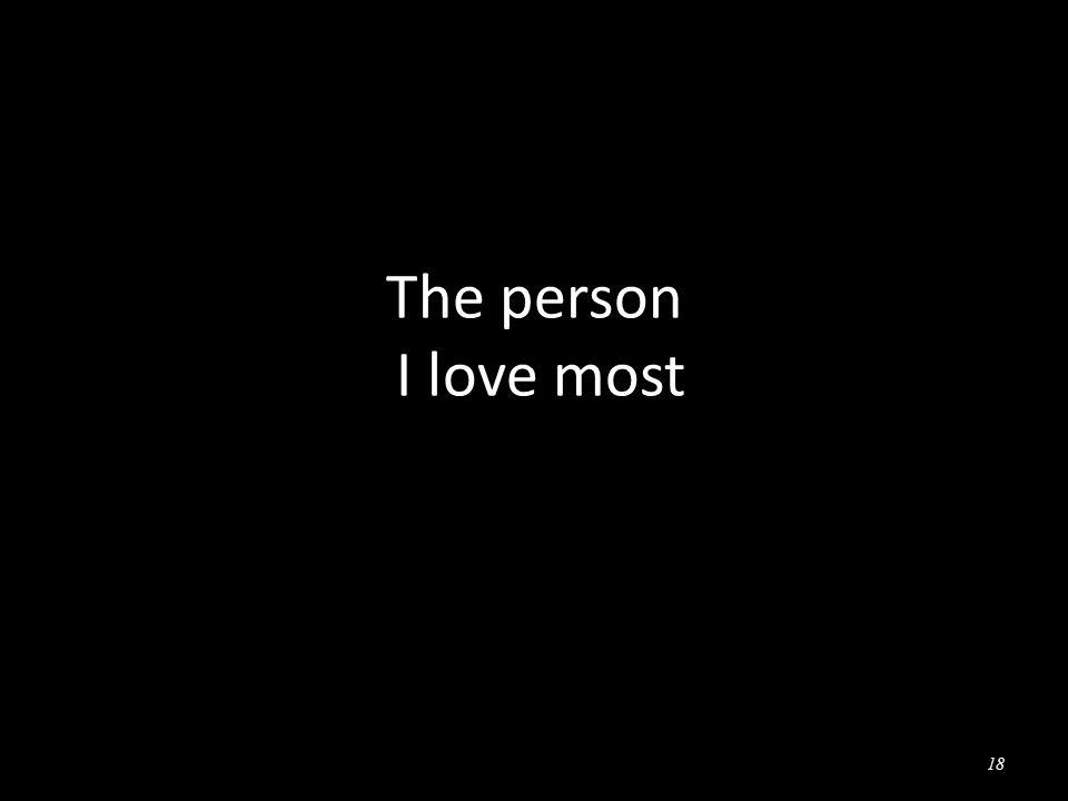 The person I love most 18