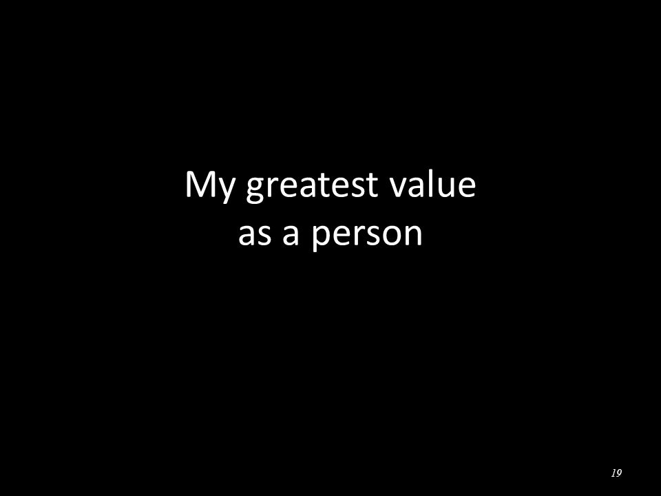 My greatest value as a person 19