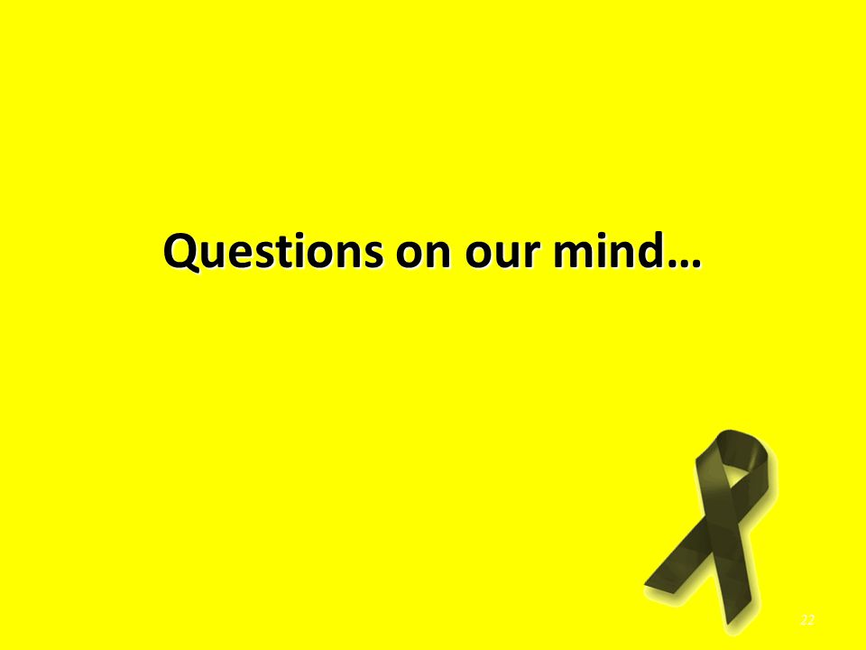 Questions on our mind… 22