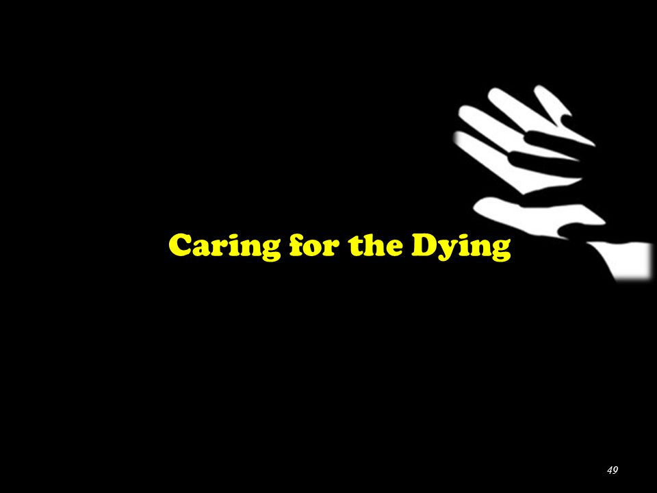 Caring for the Dying 49