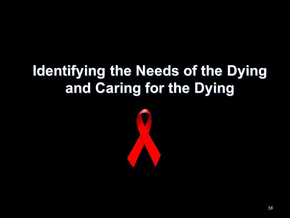 Identifying the Needs of the Dying and Caring for the Dying 56
