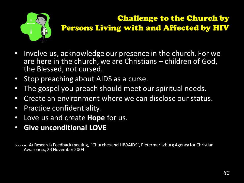 82 Challenge to the Church by Persons Living with and Affected by HIV Involve us, acknowledge our presence in the church.
