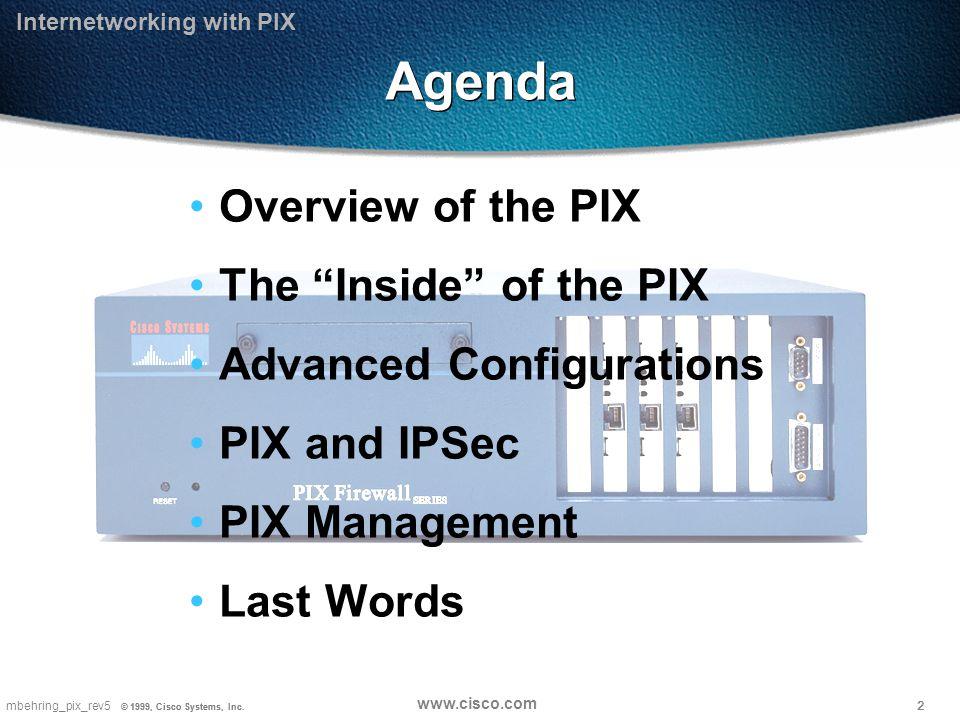 2mbehring_pix_rev5 © 1999, Cisco Systems, Inc. www.cisco.com © 1999, Cisco Systems, Inc.
